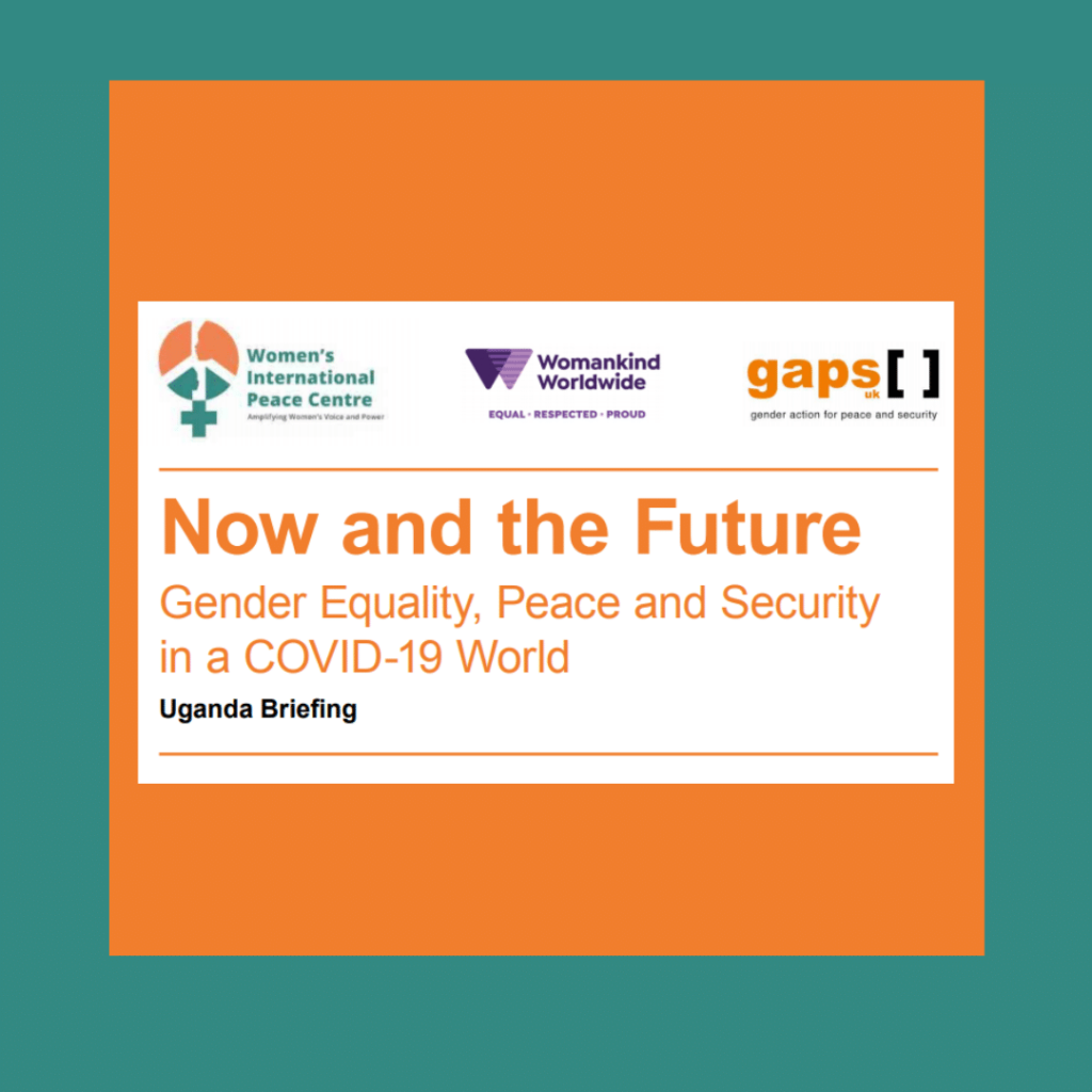 Now and the Future Gender Equality, Peace and Security in a COVID-19 World – Uganda Briefing