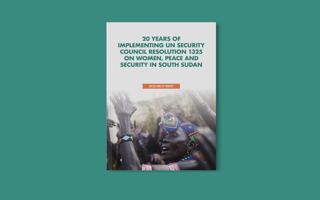20 Years Of Implementing the United Nations Security Council Resolution 1325 On Women Peace and Security in South Sudan Research Brief